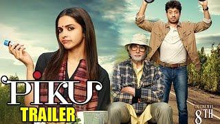 Piku official trailer ft. amitabh bachchan, deepika padukone releases