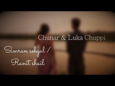 Chunar & Luka Chuppi Simran Sehgal / Ranit shail