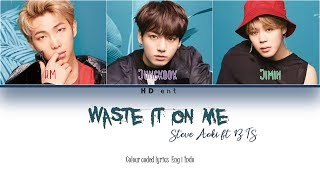 STEVE AOKI feat BTS - WASTE IT ON ME  Lyrics Color Coded Eng Indo Sub
