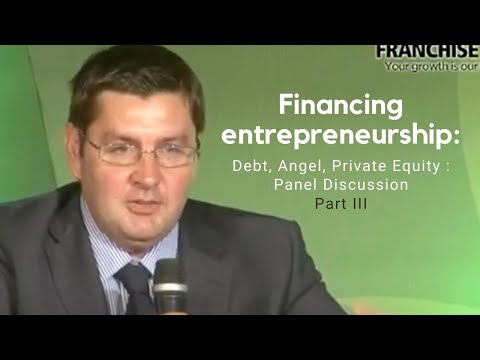 Part III : Financing entrepreneurship : Debt, Angel, Private Equity : Panel Discussion