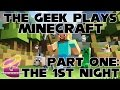 The Geek Plays Minecraft: Part One - The First Night