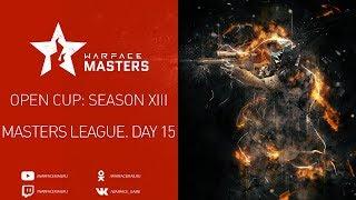 Warface Open Cup: Season XIII Masters League. Day 15