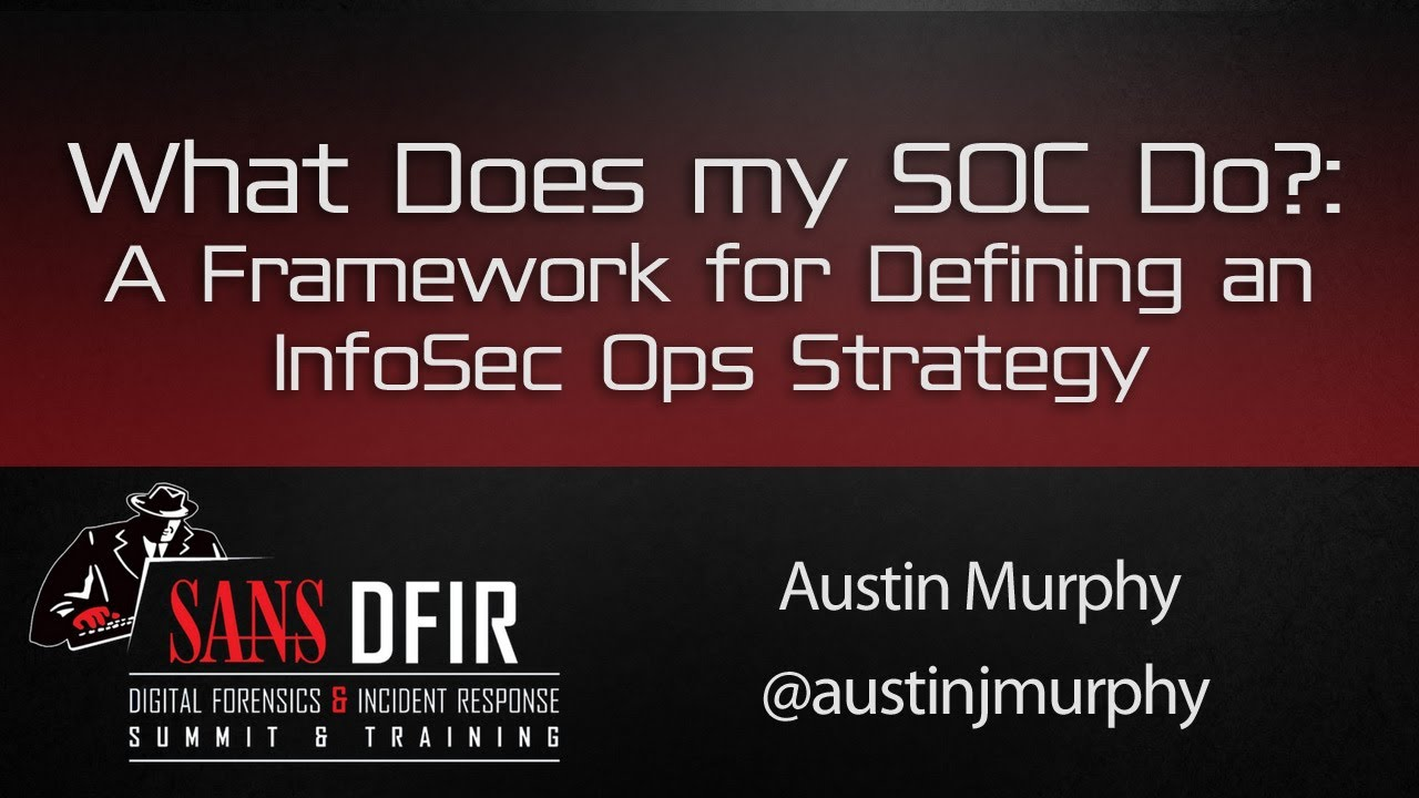 What Does my SOC Do?: A Framework for Defining an InfoSec Ops Strategy -  SANS DFIR Summit 2016