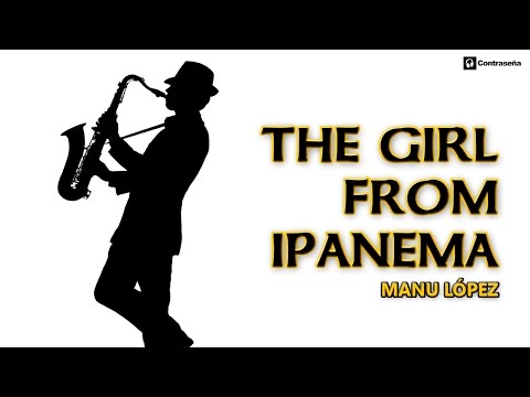 the girl from ipanema, astrud gilberto, instrumental music, smooth jazz, Manu Lopez Saxofonista