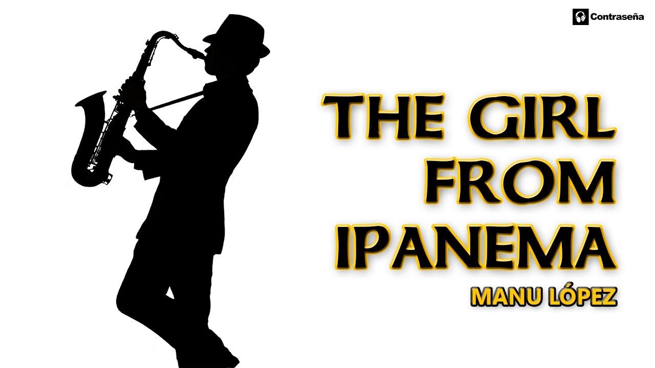 the girl from ipanema, astrud gilberto, instrumental music, smooth jazz,  Manu Lopez Saxofonista 60s