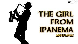 The Girl From Ipanema Astrud Gilberto Instrumental Music Smooth Jazz Manu Lopez Saxofonista 60s