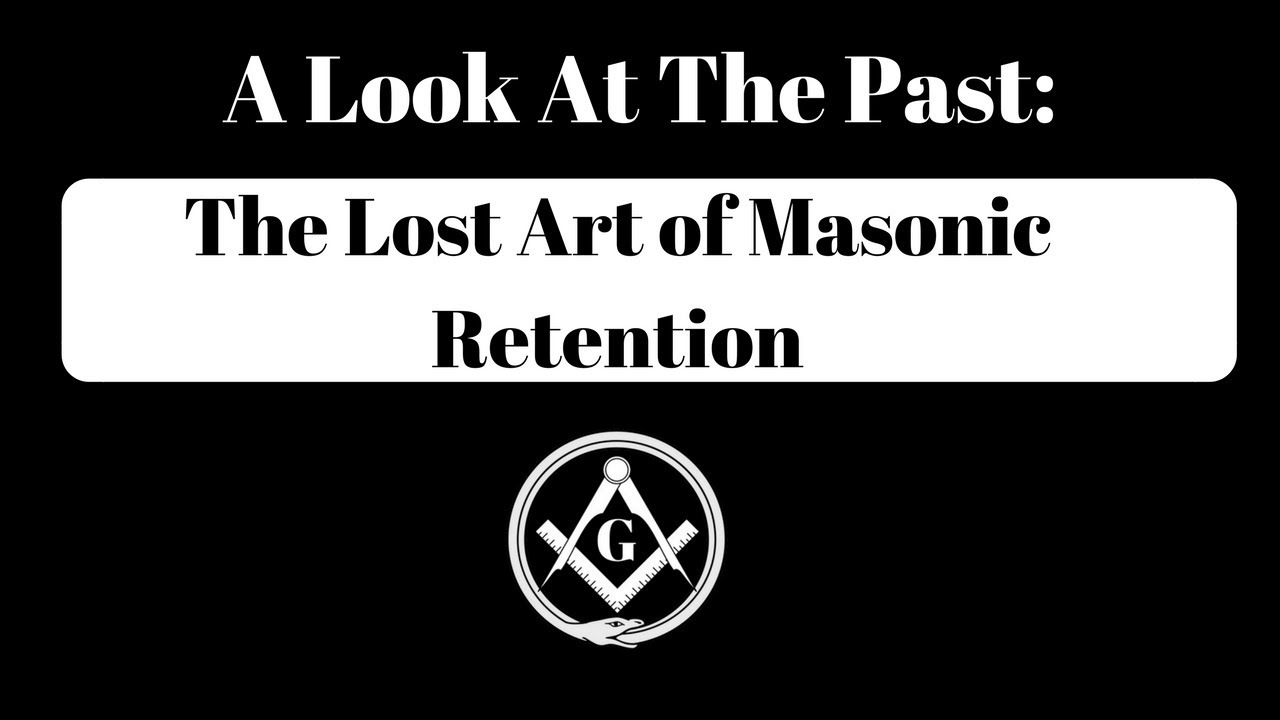A Look At The Past The Lost Art Of Masonic Retention Youtube