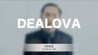 Once - Dealova   Cover By Alta