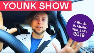 YOUNK SHOW || 3 Rules In Music Industry 2019