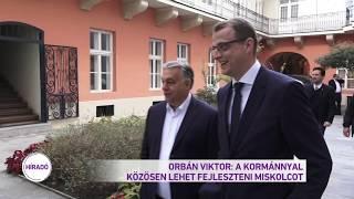 Orbán Viktor: A kormánnyal közösen lehet fejleszteni Miskolcot