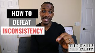 How To Be More Consistent In Your Life (3 Ways)