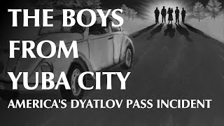 The Boys From Yuba City - America's Dyatlov Pass Incident