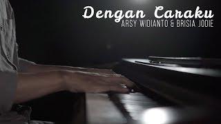 Dengan Caraku - Arsy Widianto, Brisia Jodie Piano Cover