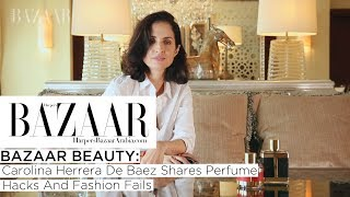 Carolina Herrera De Baez Shares Perfume Hacks And Fashion Fails | Bazaar Beauty Episode 21