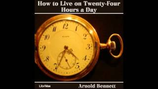 How to Live on Twenty-Four Hours a Day by Arnold Bennett (Self Improvement & Time Management)