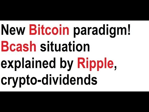 New Bitcoin paradigm! Bcash situation explained by Ripple, crypto-dividends, hold power!