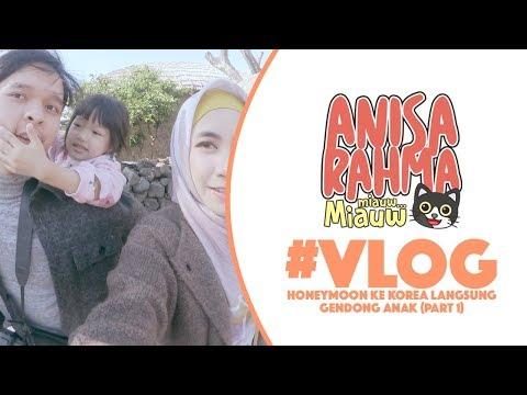 #VLOG 72 - HONEYMOON KE KOREA LANGSUNG GENDONG ANAK ● KOREA (PART 1) || Anisa Rahma