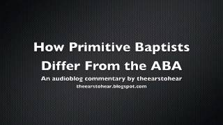 How Primitive Baptists Differ From the American Baptist Association (ABA)