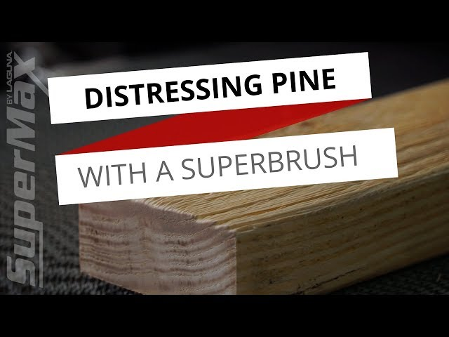 Adding Texture to Pine Wood - Distressing Wood With A SuperBrush Sander | Laguna Tools