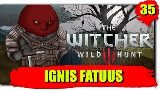 Путешествие по Ведьмак 3: Дикая Охота (Сложность - На смерть!): Серия №35 - IGNIS FATUUS