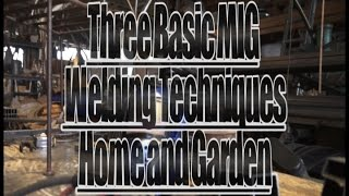 Three Basic Mig Welding Techniques For Home And Garden