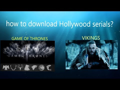How To Download Hollywood Serials In HD ?e.g.GAME OF THRONES,vikings