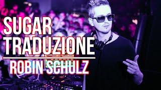 Robin Schulz feat. Francesco Yates - Sugar (TRADUZIONE IN ITALIANO)