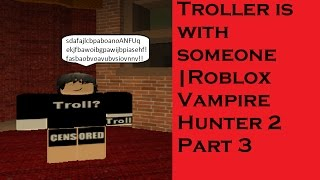 Troller is with someone who like troll | Roblox Vampire Hunter 2 Part 3