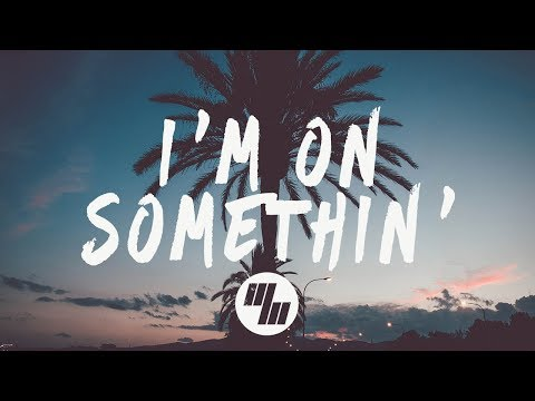 BRKLYN - I'm On Somethin' (Lyrics / Lyric Video) feat. Jocelyn Alice