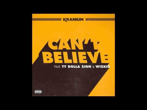 Kranium - Can't Believe Ft. Ty Dolla $ign & WizKid (audio) (download) (lyrics)
