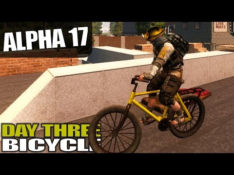 ALPHA 17 | DAY THREE BICYCLE | 7 Days To Die Alpha 17 Gameplay | S17.3E02