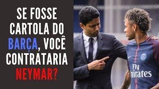 Se fosse dirigente do Barcelona, depois de tudo, você contrataria Neymar?