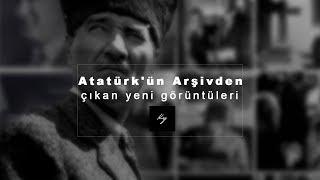 Atatürk'ün Arşivden çıkan yeni görüntüleri