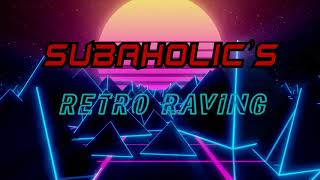 Subaholic's - Retro Raving