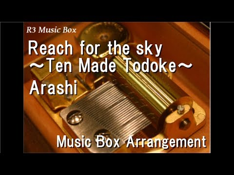 Reach for the sky ~Ten Made Todoke~/Arashi [Music Box]