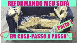 REFORMANDO SOFÁ EM CASA-PASSO A PASSO - DIY-VEM VER- O SEGREDO DO PAPELÃO -Parte 1-Gastando pouco