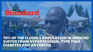 70% of the elderly population in Kericho suffer from hypertension, type two diabetes and arthritis
