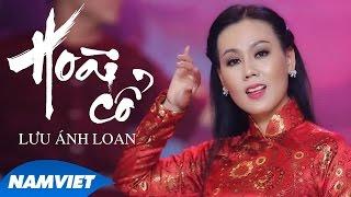 Hoài Cổ - Lưu Ánh Loan (MV OFFICIAL)