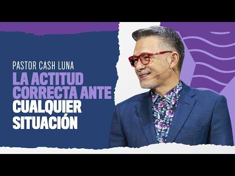 La actitud correcta frente cualquier situación - Pastor Cash Luna
