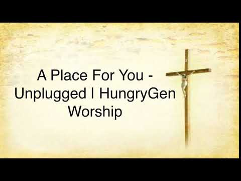 A Place For You - Unplugged | HungryGen Worship (Lyrics)