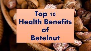 Top 10 Health Benefits of Betelnut. Most Amazing Benefits Of Betelnut