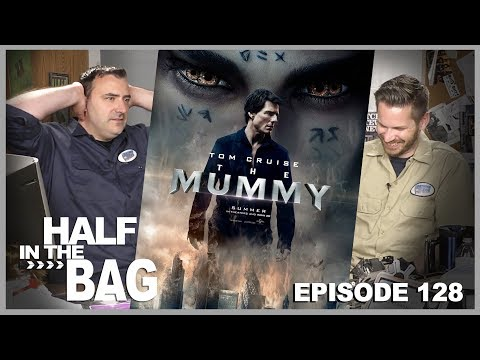 Half in the Bag Episode 128: The Mummy