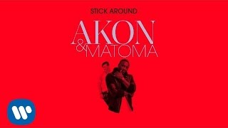 Akon & Matoma - Stick Around [Official Audio]