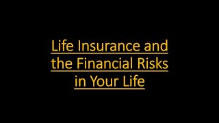 Life Insurance and the financial risks in your life 3