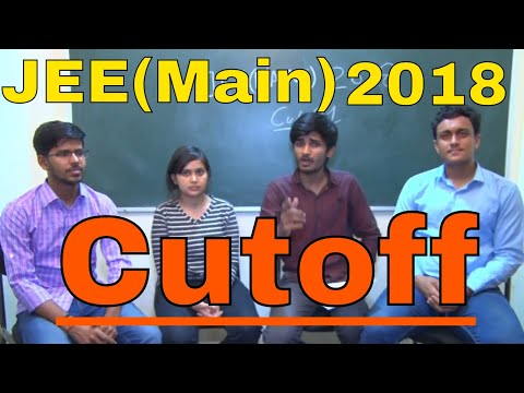 Expected Cutoff of JEE MAIN 2018 || Cutoff is shocking 😮 || You must know it. Views of IITians.