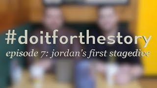 #doitforthestory Episode 7 - Jordan's First Stagedive