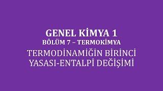 Genel Kimya 1-Bölüm 7 /Termokimya / Termodinamiğin Birinci Yasası-Entalpi Değişimi