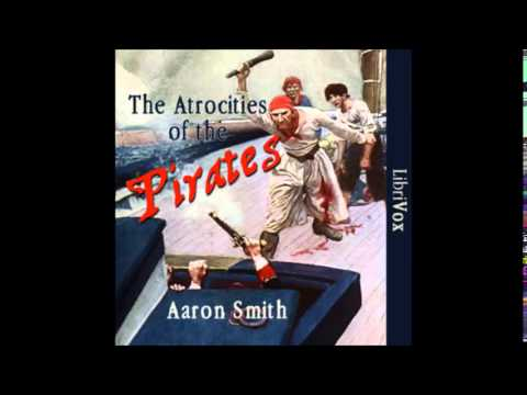 THE ATROCITIES OF THE PIRATES - Full AudioBook - Aaron Smith