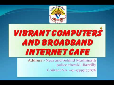 VIBRANT COMPUTERS AND BROADBAND INTERNET CAFE