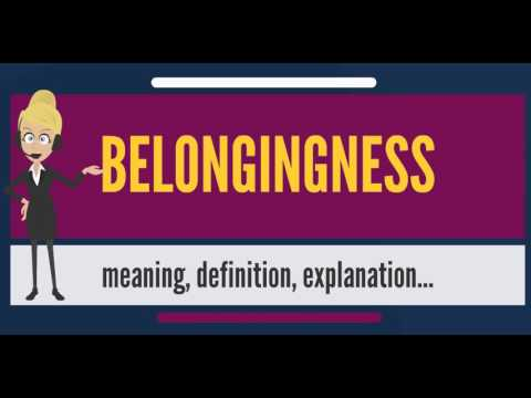 What is BELONGINGNESS? What does BELONGINGNESS mean? BELONGINGNESS meaning, definition & explanation